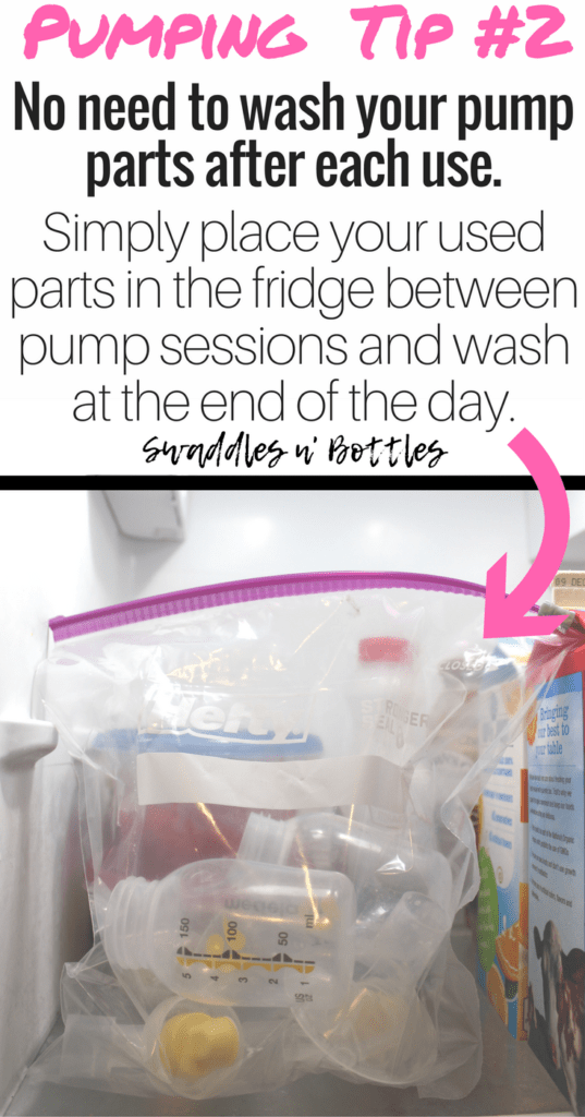 Pumping Tip 2- no need to wash your pump parts after every use. Simply place them in a bag in the fridge and wash once at the end of the day