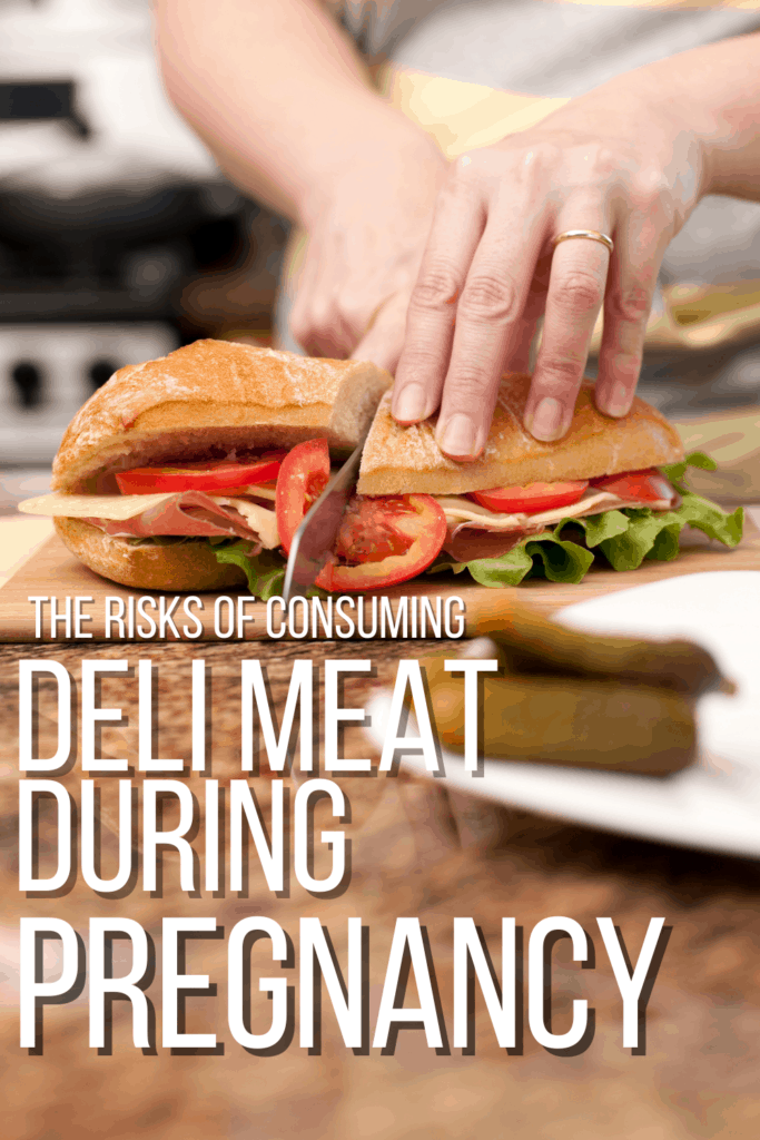Deli Meat during Pregnancy: Why It Should Be Avoided